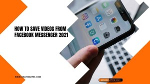 How To Save Videos from Facebook Messenger 2021