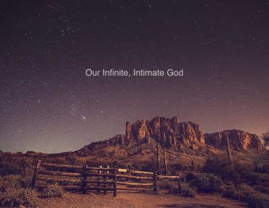 Our infinite, intimate God