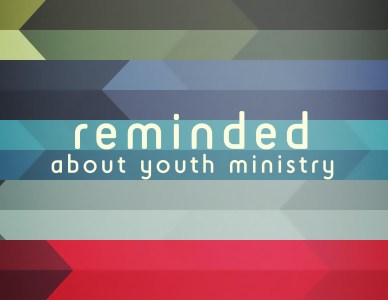 Reminded About Youth Ministry