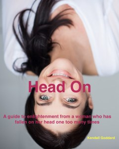 Head On: A guide to enlightenment from a woman who has fallen on her head one too many times (2017)