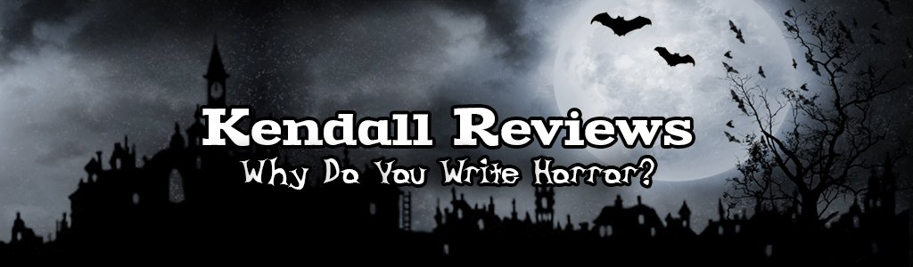 Kendall Reviews Why Do I Write Horror