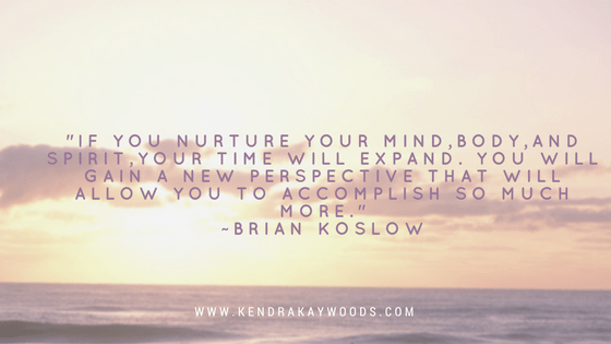 if-you-nurture-your-mindbodyand-spirityour-time-will-expand-you-will-gain-a-new-perspective-that-will-allow-you-to-accomplish-so-much-more-brian-koslow
