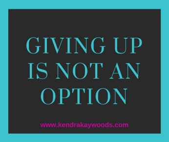 Giving Up Is Not An Option