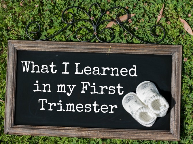 What I Learned in my First Trimester