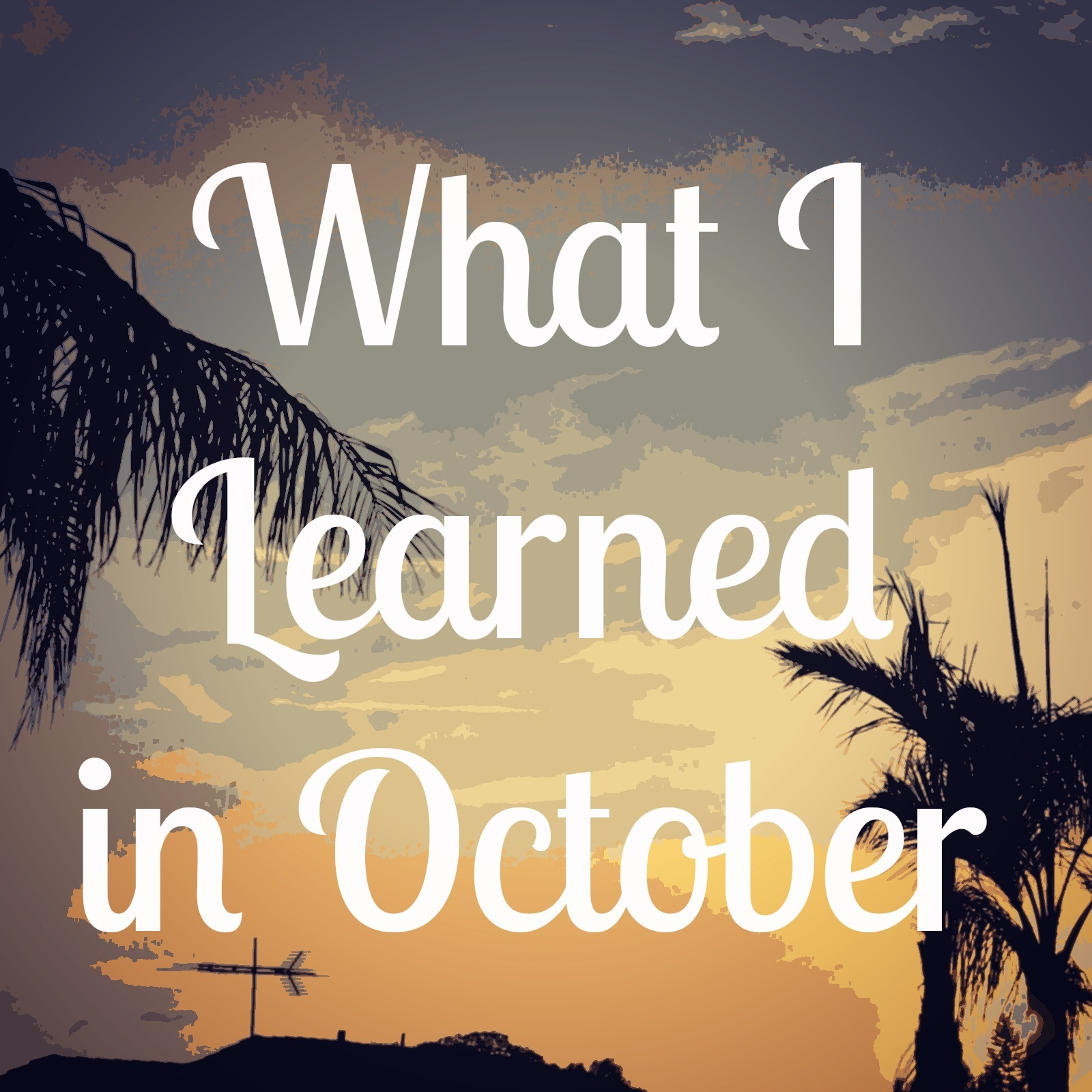 What I Learned in October