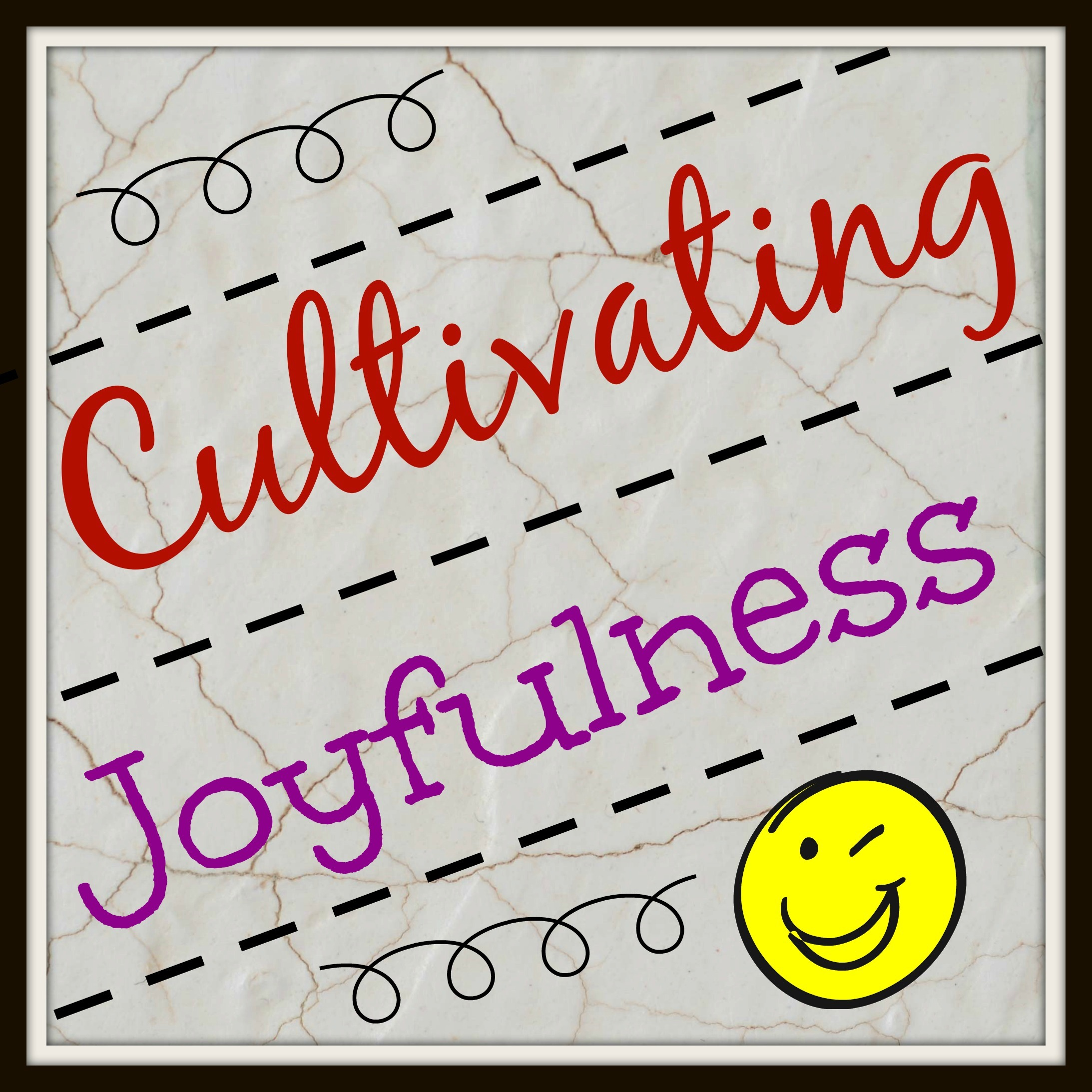 Cultivating Character // Joyfulness