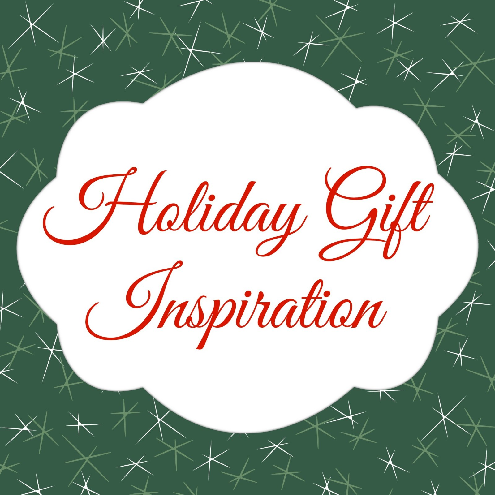 Holiday Gift Inspiration {Part One}