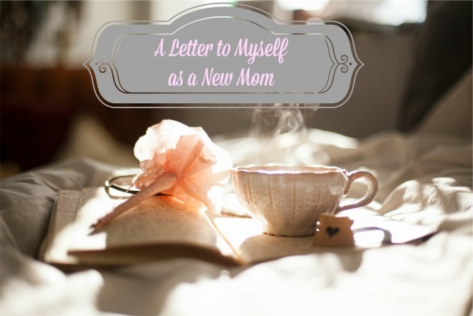 Letter to Myself as a New Mom
