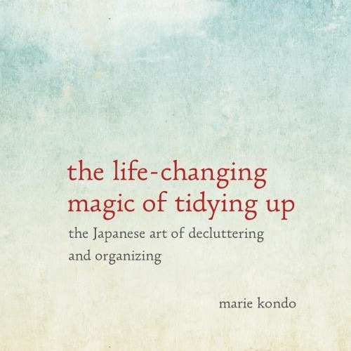 The Life-Changing Magic of Tidying Up: The Japanese Art of Decluttering and Organizing // Book Review