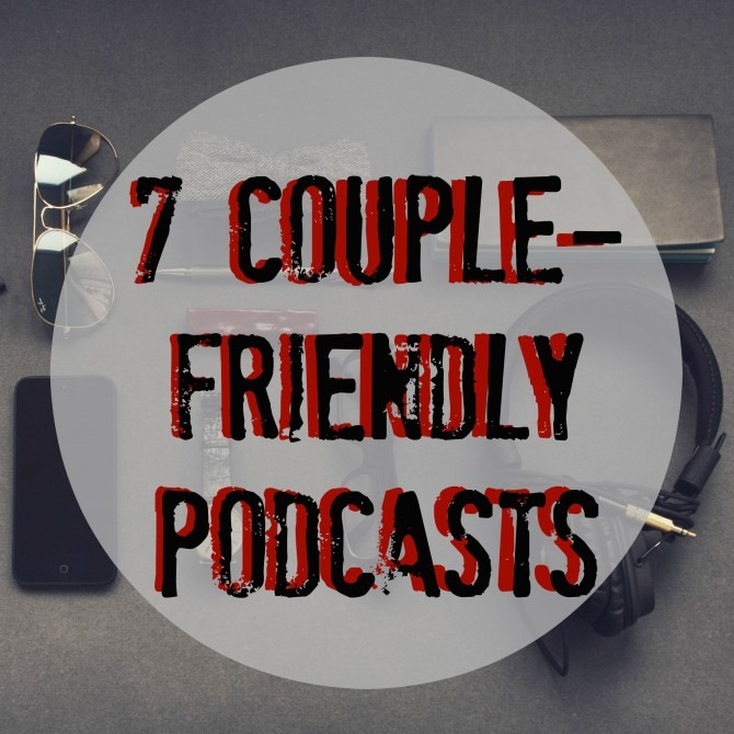 Couple-Friendly Podcasts
