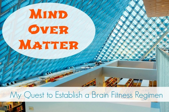 Mind Over Matter My Quest to Establish a Brain Fitness Regimen