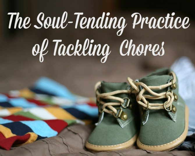 The Soul-Tending Practice of Tackling Chores