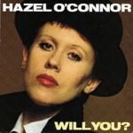 Hazel O'Connor - Will You?