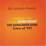 Baz Luhrmann - Everybody's Free (To Wear Sunscreen)