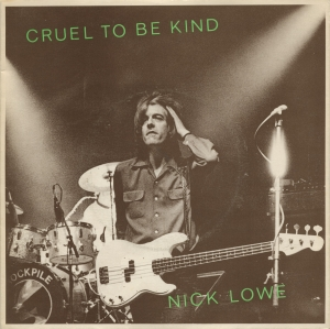 Nick Lowe - Cruel To Be Kind