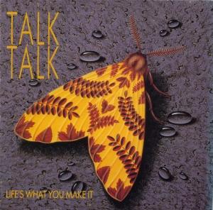 Talk Talk - Life's What You Make It