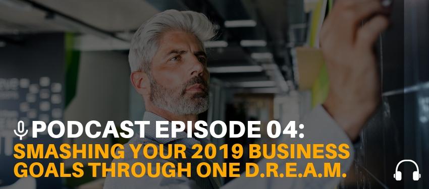 Podcast Ep. 04: Smashing Your Business Goals through One D.R.E.A.M.