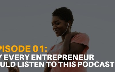 Podcast Ep. 01: Why Every Entrepreneur Needs to Listen to this Podcast – Ep. 01
