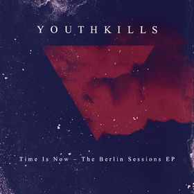 Youthkills Time Is Now (The BerlinSessions EP)
