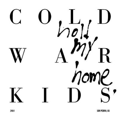 Cold War Kids Hold my Home