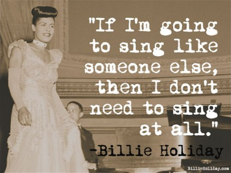 """""""If I'm going to sing like someone else, then I don't need to sing at all."""""""