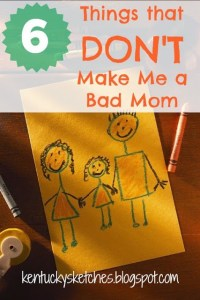 6 Things that DON'T Make Me a Bad Mom