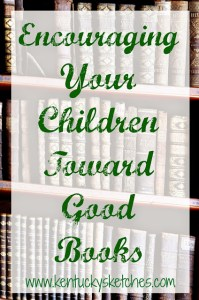 Encouraging Your Children Toward Good Books
