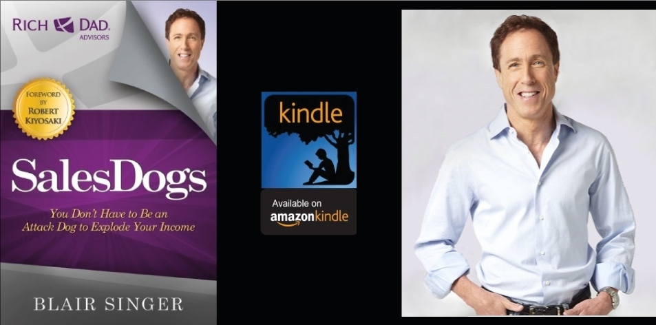Amazon Kindle- H&S Magazine's Recommended Book Of The Week- Blair Singer (Rich Dad's Adviser)- Sales Dogs: You Don't Have to be an Attack Dog to Explode Your Income