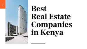 best real estate companies in Kenya
