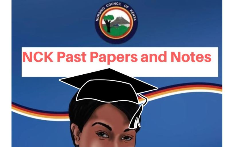 Download Nursing Council of Kenya (NCK) Past Papers, Revision Exam paper 1, 2, 3, 4 pdf notes