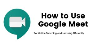 How to use Google Meet for Online Learning
