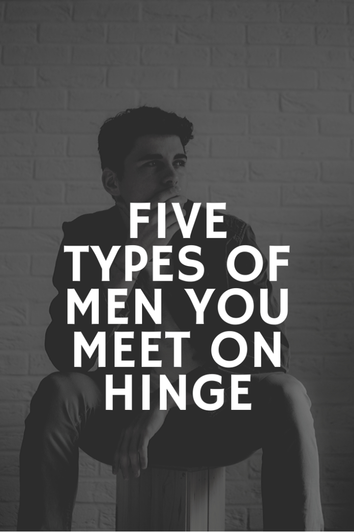 5 types of men you meet on dating apps, hinge