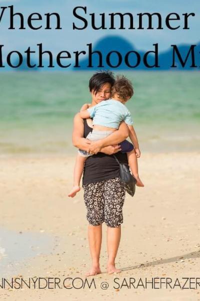 When Summer and Motherhood Mix