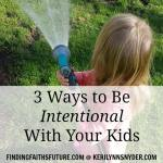 3 Ways to Be Intentional With Your Kids