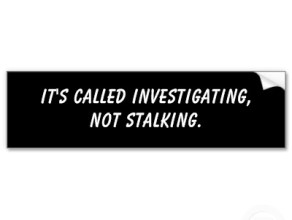 Investigating, not stalking