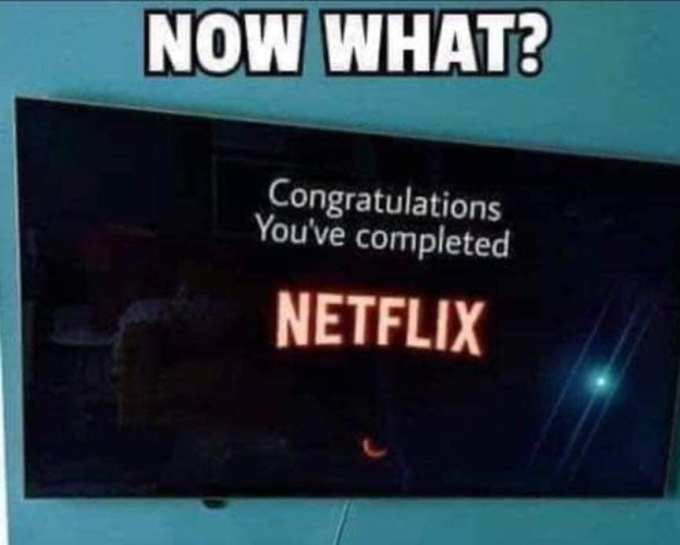 Finished Netflix. Now what?