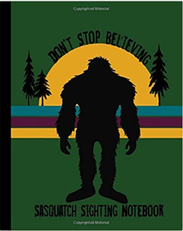 Don't Stop Believing: Sasquatch Notebook