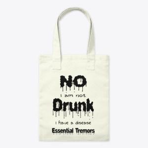 No I am not drunk I have a disease Essential Tremors