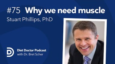 Why we need muscle with Stuart Phillips, PhD — Diet Doctor Podcast