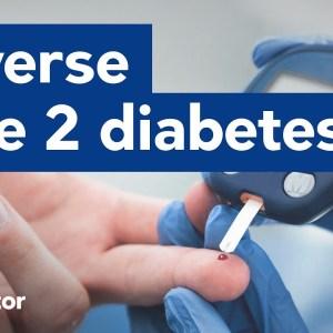 Don't manage type 2 diabetes, reverse it!