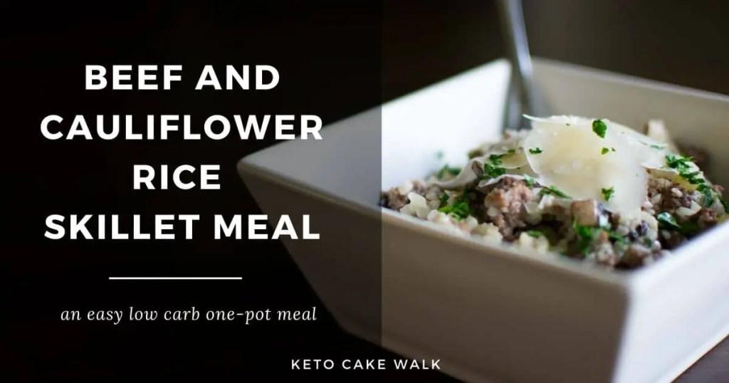 Beef and Cauliflower Rice Skillet Meal -keto cake walk-