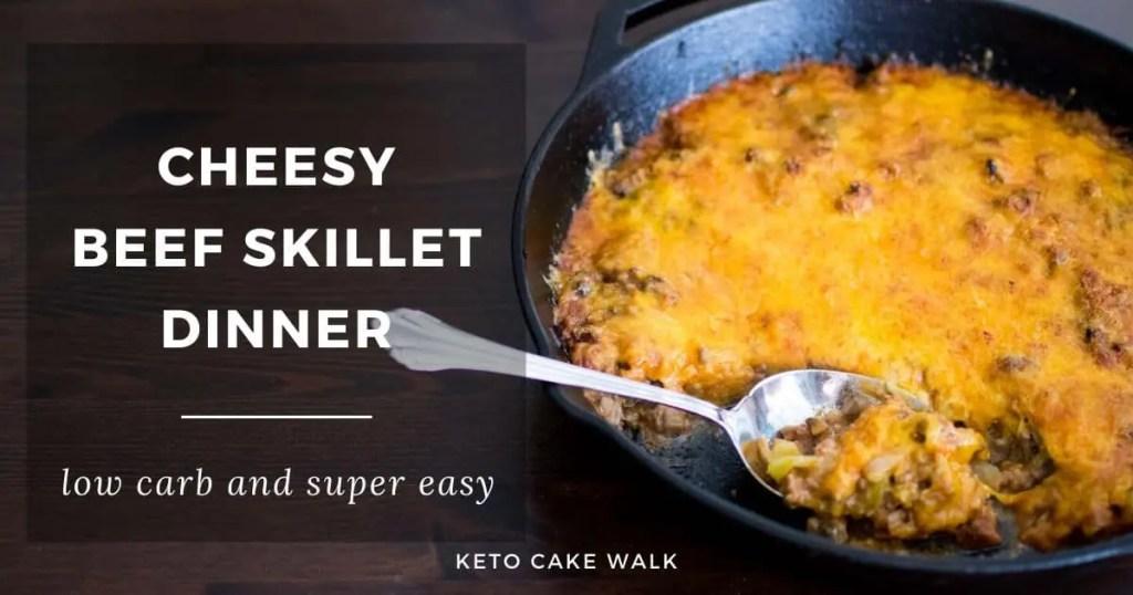 Cheesy Beef Skillet -keto cake walk-