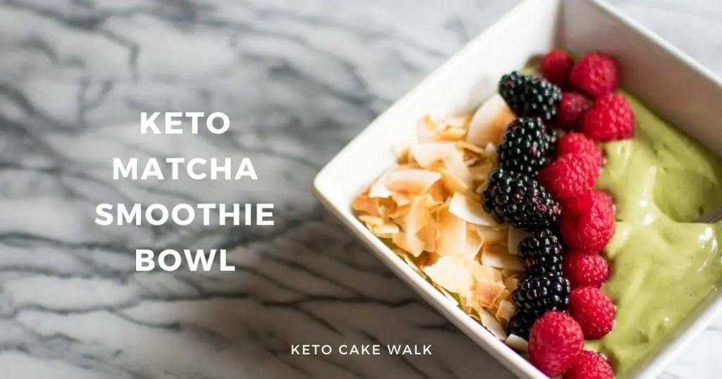 Keto Matcha Smoothie Bowl -keto cake walk-
