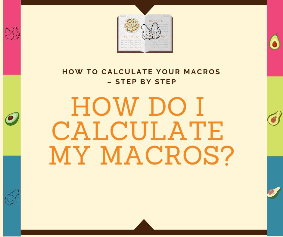HOW DO I CALCULATE MY MACROS?