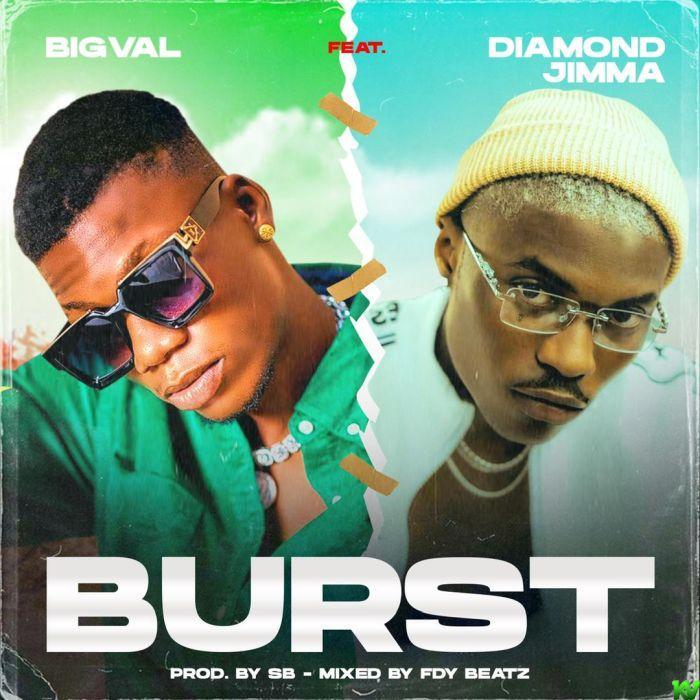 Bigval Ft. Diamond Jimma – Burst