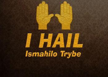 Ismahilo Trybe – I Hail