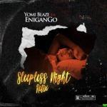 Yomi Blaze – Sleepless Night ft Enigango