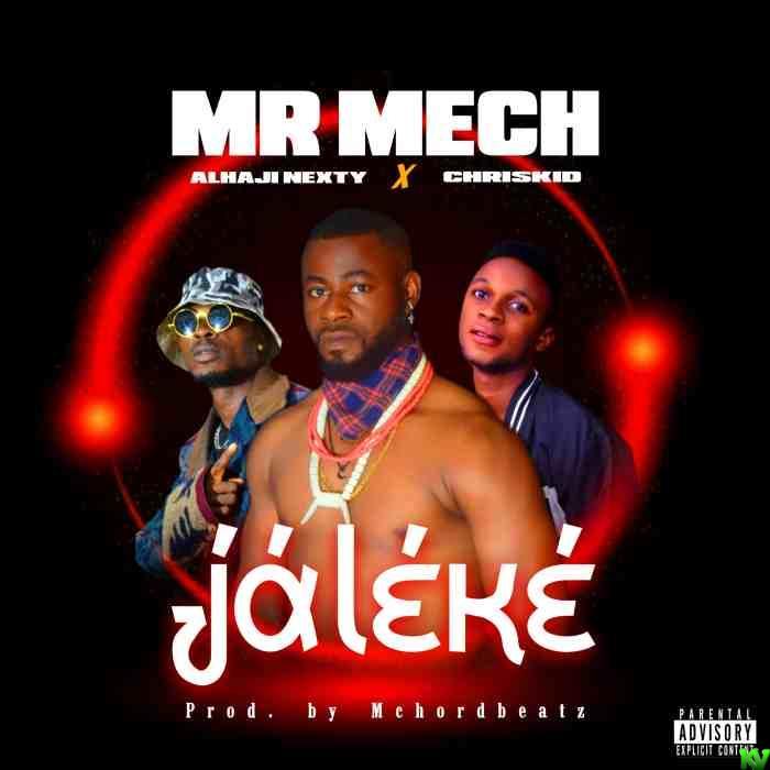 Mr Mech Ft. Alhaji Nexty & Chriskid – Jaleke