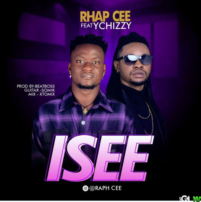 Rhap Cee Ft. YChizzy – Isee