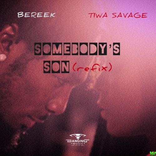 BEREEK Ft. TIWA SAVAGE – Somebody's Son (Refix)